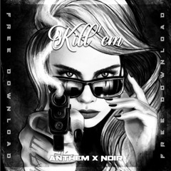 Kill'em - Anthem Ft. Noir [FREE]