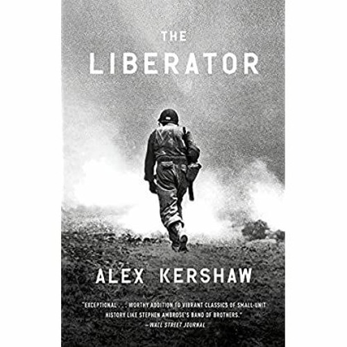 [Best!] The Liberator: One World War II Soldier's 500-Day Odyssey from the Beaches of Sicily to the