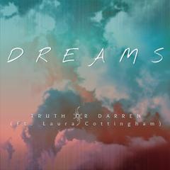 Truth Or Darren - Dreams (Ft. Laura Cottingham)