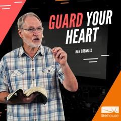 Guard Your Heart   Ken Grenfell   LifeHouse Church   19th Sept