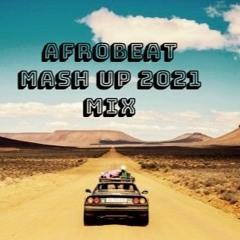 Afrobeat Mash up mix 2021