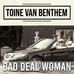 Toine van Benthem - Bad Deal Woman