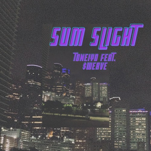 SUM SLIGHT (Feat. $WERVE)