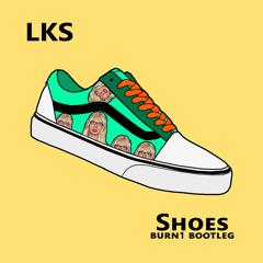 LKS - Shoes (Burn1 Bootleg)