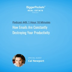 BiggerPockets Podcast 449: How Emails Are Constantly Destroying Your Productivity with Cal Newport
