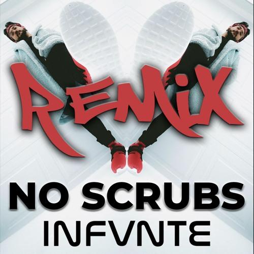 No Scrubs (Infvnte [Infvnte Remix])