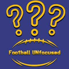 Football UNfocused Ep. 57- Do You Remember...
