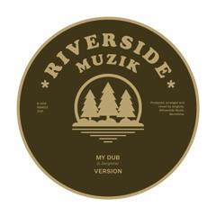 VERSION - My Dub - Riverside Muzik 2021