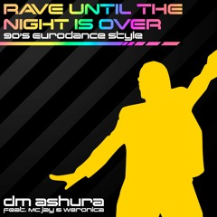 Rave Until The Night Is Over (90's Eurodance Style)