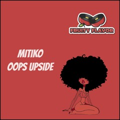 Mitiko - Oops Upside (Original Mix)