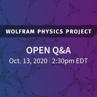 Wolfram Physics Project: Open Q&A Tuesday, Oct. 13, 2020