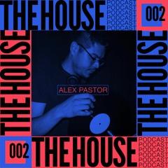 The House Podcast 002 - Alex Pastor