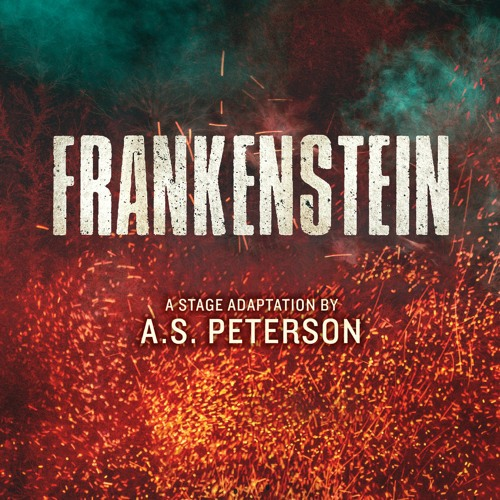 """""""Frankenstein"""" a Stage Adaptation by A.S. Peterson"""