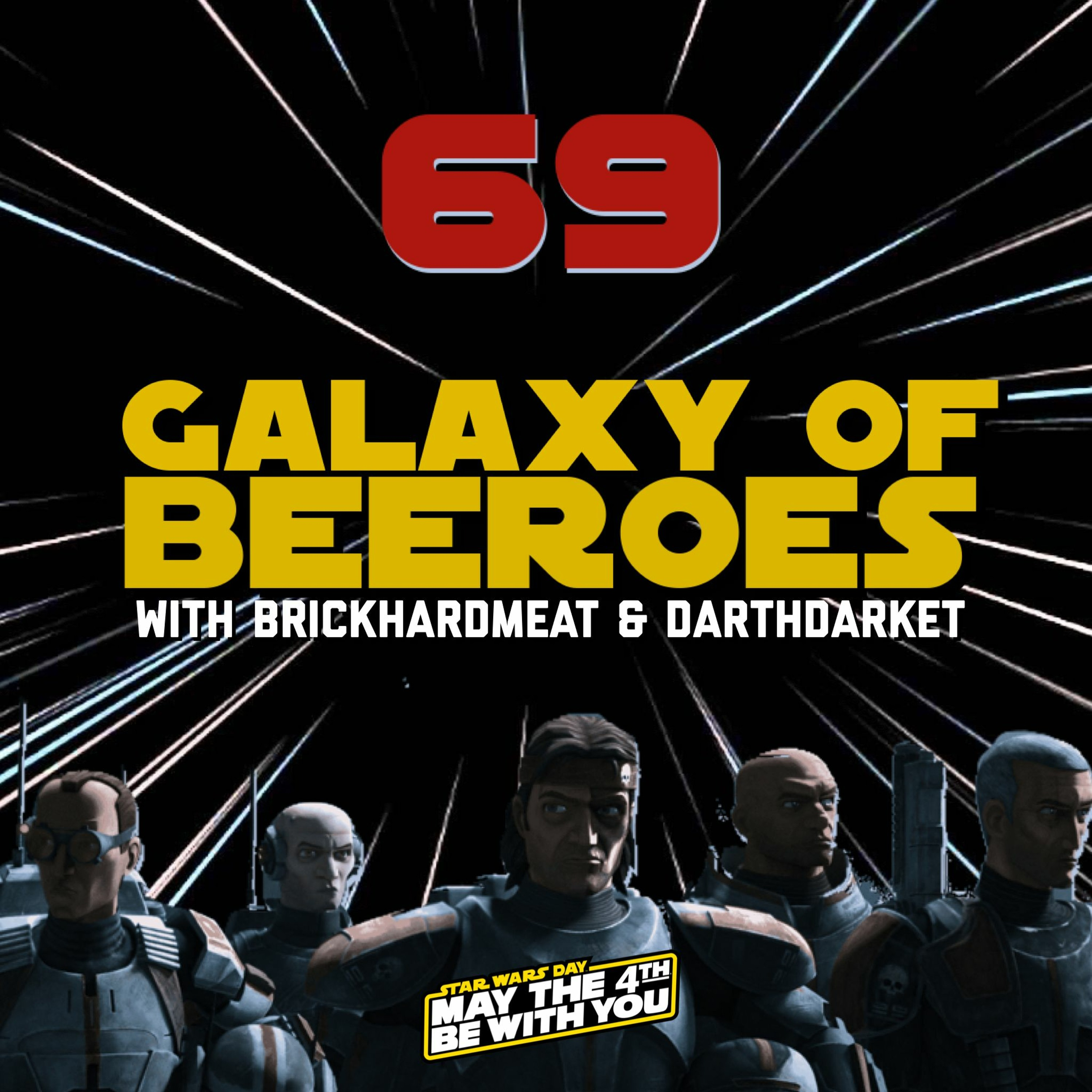 Episode 69 - May the Fourth & Bad Batch E1 Review - Hosted by BrickHardmeat & DarthDarket