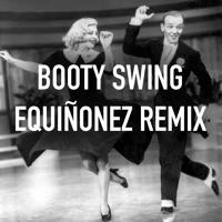 Booty Swing (EQuiñonez Remix)