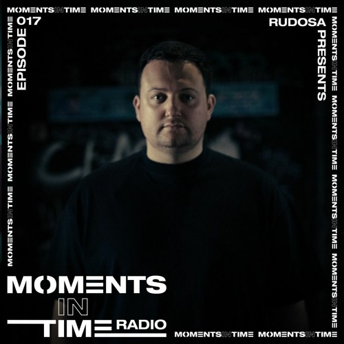 Moments In Time Radio Show 017 - Rudosa