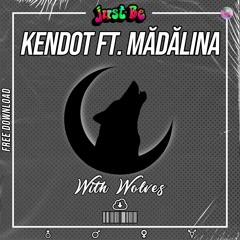 KENDOT FT MĂDĂLINA - WITH WOLVES ( FREE DOWNLOAD )