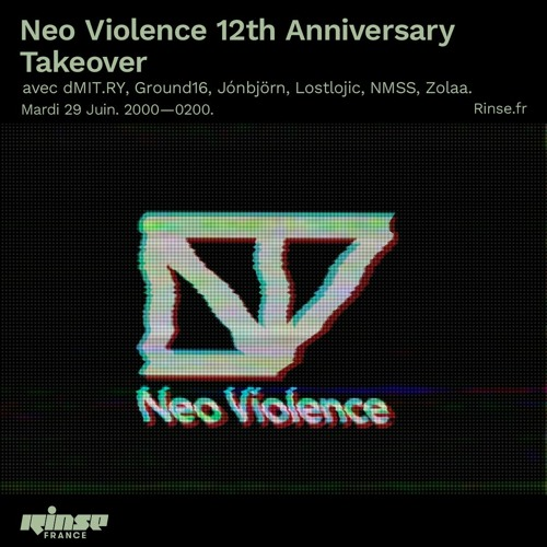 Neo Violence 12th Anniversary Takeover @ Rinse France