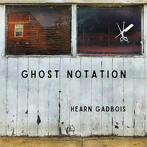 Hearn Gadbois - Ghost Notation