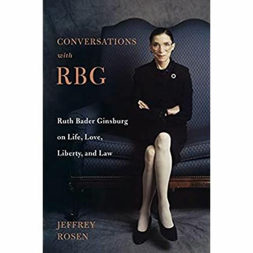 [F.R.E.E D.O.W.N.L.O.A.D R.E.A.D] Conversations with RBG: Ruth Bader Ginsburg on Life, Love, Libert