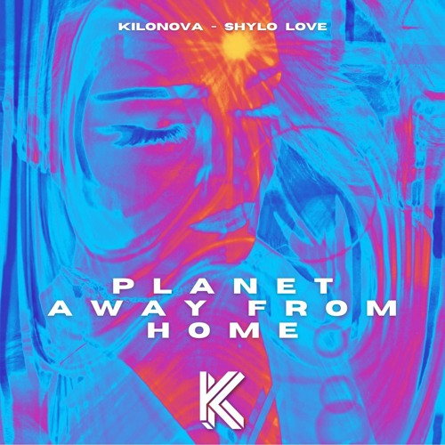 Planet Away From Home - Original Mix - KILONOVA aka Shylo Love