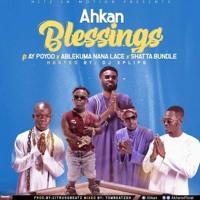Ahkan - Blessings Ft. Ay Poyoo x Shatta Bundle x Ablekuma Nana Lace