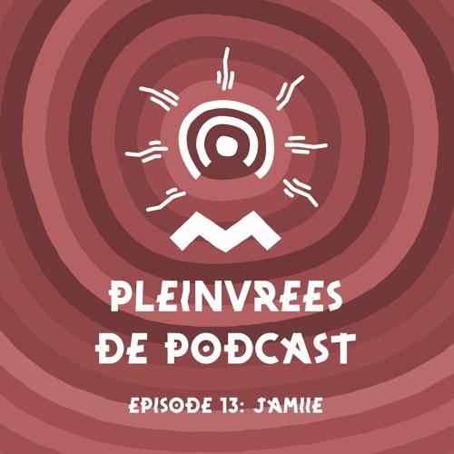 Pleinvrees De Podcast - Episode 13 - JAMIIE