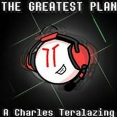 THE GREATEST PLAN - A Charles Teralazing