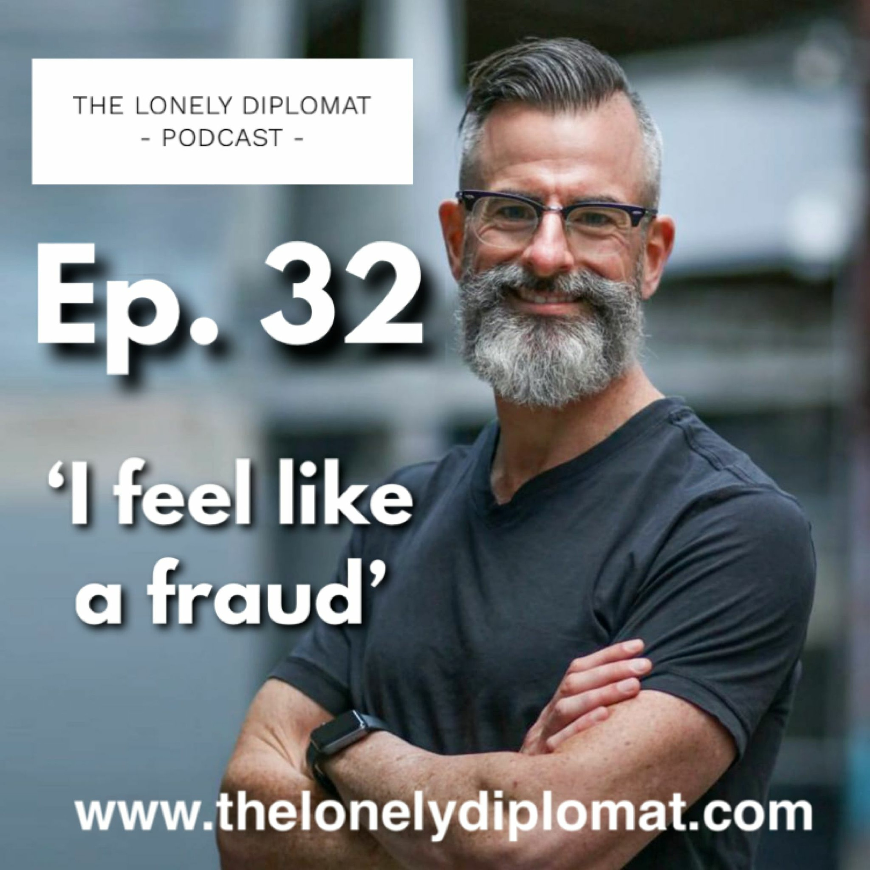 Ep. 32 - 'I feel like a fraud'