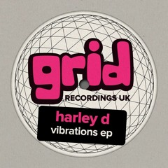 HARLEY D - VIBRATIONS EP (OUT FRIDAY 20TH AUGUST)