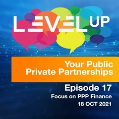 17. Level Up your Public Private Partnerships - Focus on PPP Finance