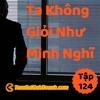 Tập 124: Ta Không Giỏi Như Mình Nghĩ