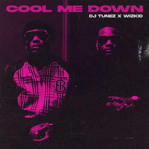Cool Me Down - DJ Tunez Ft. Wizkid