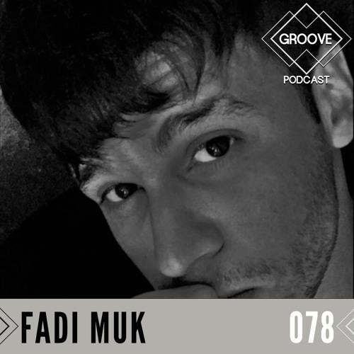 GROOVE Podcast 078 | 2020 - Fadi Muk