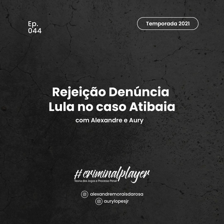 Ep. 044 Rejeição Denuncia Lula no caso Atibaia