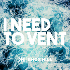 Knox Hill - I Need To Vent