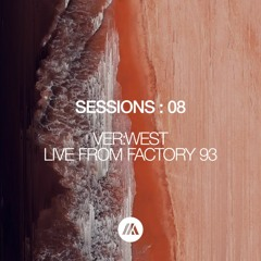 SESSIONS : 08 | VER:WEST LIVE FROM FACTORY 93