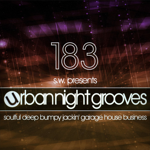 Urban Night Grooves 183 By S.W. *Soulful Deep Bumpy Jackin' Garage House Business*