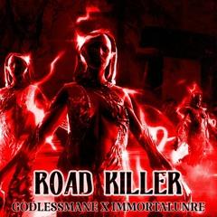 ROAD KILLER (FT. IMMORTALUNRE)