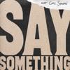 Say Something (feat. Chris Stapleton)