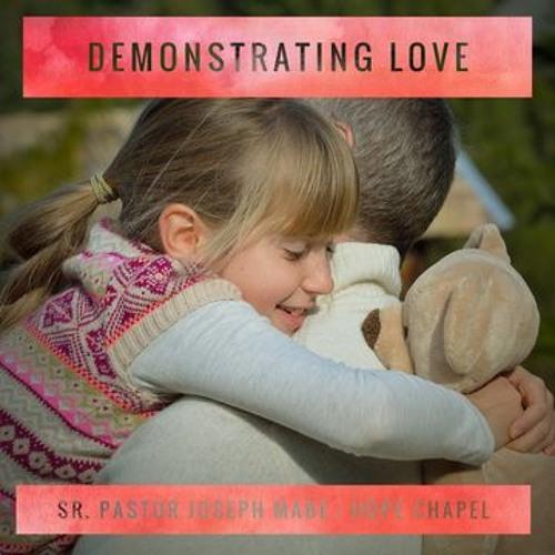 Demonstrating Love - Senior Pastor Joseph Mabe - February 23, 2020