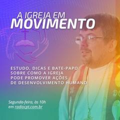 A IGREJA EM MOVIMENTO - Ação Social: Fazer o bem faz bem - 27/09/2021 - Rádio CPT