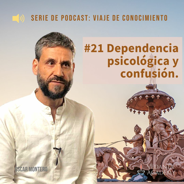 21 Dependencia psicológica y confusión.
