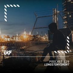 UKF Podcast #129 - longstoryshort