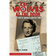 [F.R.E.E D.O.W.N.L.O.A.D R.E.A.D] Wolves at the Door: The True Story Of America's Greatest Female S