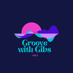 Groove With Gibs #004