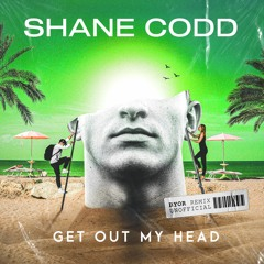 Shane Codd - Get Out My Head (BYOR Remix)[FREE DOWNLOAD]