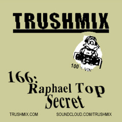 Trushmix 166 - Raphael Top Secret