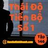 Tập 146: Thái Độ Số 1 Của Tiến Bộ