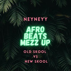 Afro Beats Mezz Up: OLD SKOOL vs NEW SKOOL ft AMPIANO